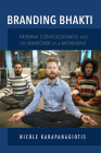 Branding Bhakti: Krishna Consciousness and the Makeover of a Movement (Framing the Global) Cover Image