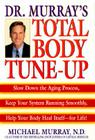 Dr. Murray's Total Body Tune-Up: Slow Down the Aging Process, Keep Your System Running Smoothly, Help Your Body Heal Itself--For Cover Image