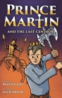 Prince Martin and the Last Centaur: A Tale of Two Brothers, a Courageous Kid, and the Duel for the Desert Cover Image