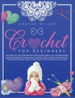 Crochet for Beginners: An Easy to Follow Step by Step Guide with 76 Illustrations and Patterns to Learn and Master Crocheting in few Days. (T Cover Image