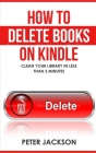 How to Delete Books on Kindle: Clean Your Library in Less Than 3 Minutes Cover Image