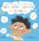 My Body Sends a Signal: Helping Kids Recognize Emotions and Express Feelings: 9783982142890 Cover Image