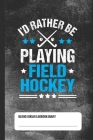 I'd Rather Be Playing Field Hockey - Blood Sugar Logbook Diary: Glucose Tracker Cover Image