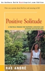 Positive Solitude: A Practical Program for Mastering Loneliness and Achieving Self-Fulfillment Cover Image
