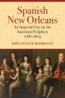 Spanish New Orleans: An Imperial City on the American Periphery, 1766-1803 Cover Image