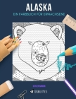 Alaska: EIN FARBBUCH FÜR ERWACHSENE: Ein Alaska Malbuch für Erwachsene Cover Image