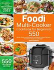 Foodi Multi-Cooker Cookbook for Beginners: 550 Quick, Easy and Delicious Foodi Multi-Cooker Recipes for Smart People on a Budget Cover Image