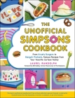 The Unofficial Simpsons Cookbook: From Krusty Burgers to Marge's Pretzels, Famous Recipes from Your Favorite Cartoon Family (Unofficial Cookbook) Cover Image