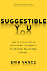 Suggestible You: The Curious Science of Your Brain's Ability to Deceive, Transform, and Heal Cover Image