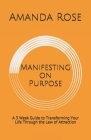Manifesting on Purpose: A 3 Week Guide to Transforming Your Life Through the Law of Attraction Cover Image