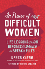 In Praise of Difficult Women: Life Lessons From 29 Heroines Who Dared to Break the Rules Cover Image