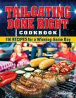 Tailgating Done Right Cookbook: 150 Recipes for a Winning Game Day Cover Image