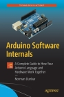 Arduino Software Internals: A Complete Guide to How Your Arduino Language and Hardware Work Together Cover Image