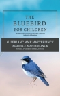 The Blue Bird for Children: The Wonderful Adventures of Tyltyl and Mytyl in Search of Happiness Cover Image