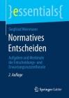 Normatives Entscheiden: Aufgaben Und Merkmale Der Entscheidungs- Und Erwartungsnutzentheorie (Essentials) Cover Image