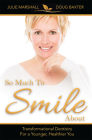 So Much to Smile about: Transformational Dentistry for a Younger, Healthier You Cover Image