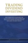 Trading Dividend Investing: How to Trade Stocks and Make Money for a Living to Create Passive Income and Profits for Reach Financial Freedom. Begi Cover Image