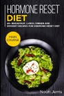 Hormone Reset Diet: MAIN COURSE - 60+ Breakfast, Lunch, Dinner and Dessert Recipes for Hormone Reset Diet Cover Image