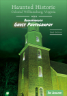 Haunted Historic Colonial Williamsburg, Virginia: With Breakthrough Ghost Photography Cover Image