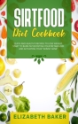 Sirtfood Diet Cookbook: Quick and Healthy Recipes to Lose Weight. Start to Burn Fat Boosting Your Metabolism and Activating Your