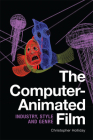 The Computer-Animated Film: Industry, Style and Genre Cover Image
