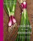 Cooking in the Moment: A Year of Seasonal Recipes Cover Image