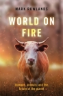 World on Fire: Humans, Animals, and the Future of the Planet Cover Image