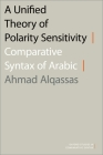 A Unified Theory of Polarity Sensitivity: Comparative Syntax of Arabic Cover Image