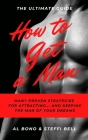 How to Get a Man: Many Proven Strategies for Attracting... and Keeping... the Man of Your Dreams! Cover Image