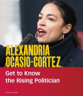 Alexandria Ocasio-Cortez: Get to Know the Rising Politician (People You Should Know) Cover Image