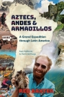 Aztecs, Andes and Armadillos: A Grand Expedition through Latin America Cover Image