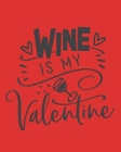 Wine Is My Valentine: Wine For Normal People - Wine Lovers Cover Image