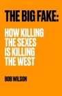 The Big Fake: How Killing the Sexes Is Killing the West Cover Image