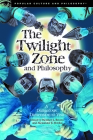 The Twilight Zone and Philosophy: A Dangerous Dimension to Visit (Popular Culture and Philosophy #121) Cover Image