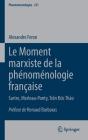 Le Moment Marxiste de la Phénoménologie Française: Sartre, Merleau-Ponty, Trần Đức Thảo (Phaenomenologica #231) Cover Image