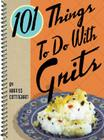 101 Things to Do with Grits Cover Image