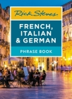 Rick Steves French, Italian & German Phrase Book (Rick Steves Travel Guide) Cover Image