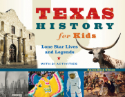 Texas History for Kids: Lone Star Lives and Legends, with 21 Activities (For Kids series #57) Cover Image