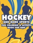 Hockey And More Sports Fun Coloring & Activity Book For Kids: Sports-Themed Coloring Book For Kids, Illustrations And Designs To Color And Trace With Cover Image