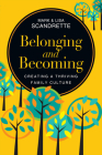 Belonging and Becoming: Creating a Thriving Family Culture Cover Image