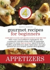 Gourmet Recipes for Beginners Appetizers: Learn how to cook tasty snacks to enjoy your free time! With many and different ingredients, this cookbook c Cover Image