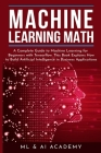 Machine Learning Math: A Complete Guide to Machine Learning for Beginners with Tensorflow. This Book Explains How to Build Artificial Intelli Cover Image