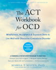 The ACT Workbook for Ocd: Mindfulness, Acceptance, and Exposure Skills to Live Well with Obsessive-Compulsive Disorder Cover Image