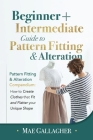 Pattern Fitting: Beginner + Intermediate Guide to Pattern Fitting and Alteration: Pattern Fitting and Alteration Compendium: How to Cre Cover Image