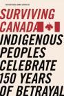 Surviving Canada: Indigenous Peoples Celebrate 150 Years of Betrayal Cover Image
