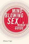 Mind-Blowing Sex: A Woman's Guide Cover Image