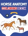 Horse Anatomy Coloring Book: Horse Anatomy Student's Self-Test Coloring & Activity Book. Introduction to Veterinary Anatomy and Physiology Workbook Cover Image