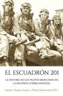 El Escuadrón 201: La Historia de los Pilotos Mexicanos de la Segunda Guerra Mundial Cover Image
