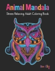Animal Mandala Stress Relieving Adult Coloring Book: Owl Cover Design. Beautiful Animal Mandalas Designed For Stress Relieving, Meditation And Happine Cover Image