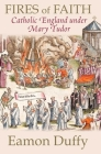 Fires of Faith: Catholic England under Mary Tudor Cover Image